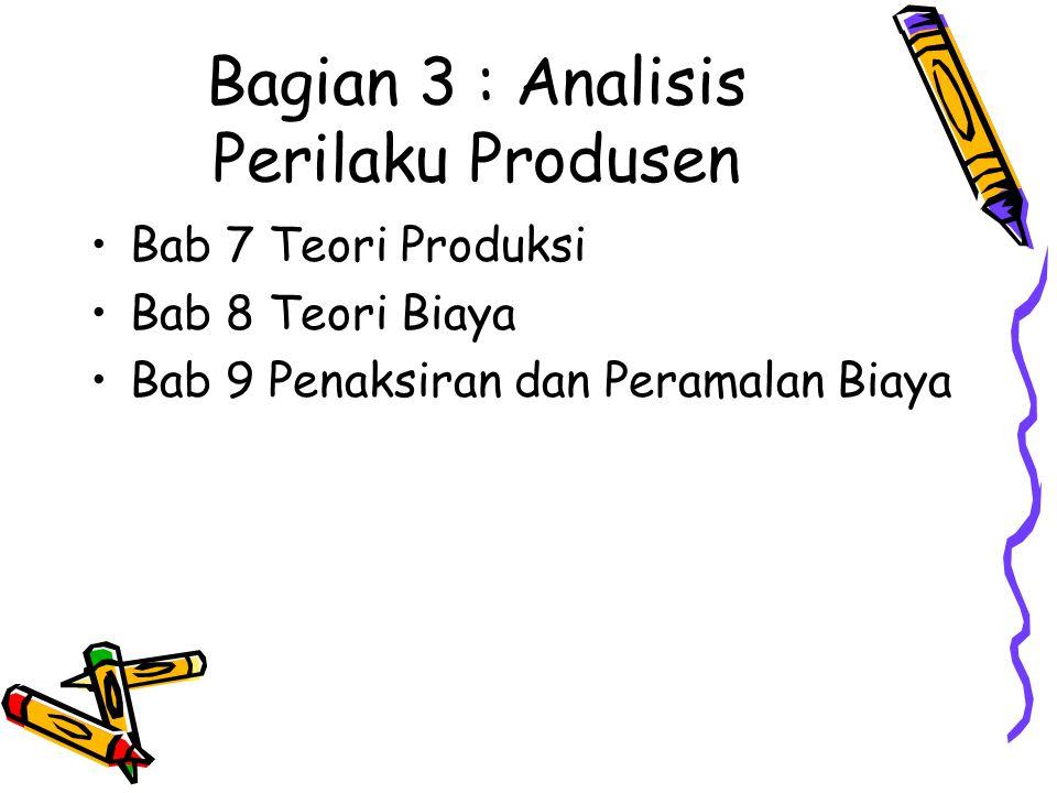Bagian 3 : Analisis Perilaku Produsen Bab 7 Teori Produksi Bab 8 Teori Biaya Bab 9 Penaksiran dan Peramalan Biaya