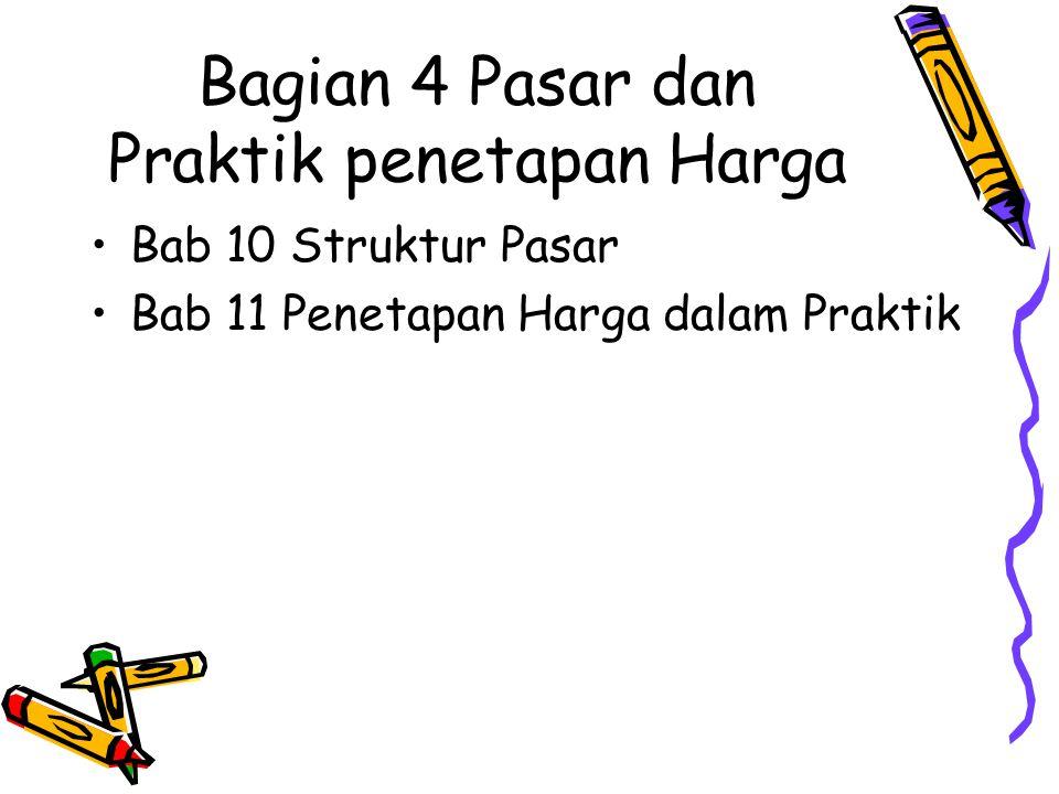Bagian 4 Pasar dan Praktik penetapan Harga Bab 10 Struktur Pasar Bab 11 Penetapan Harga dalam Praktik