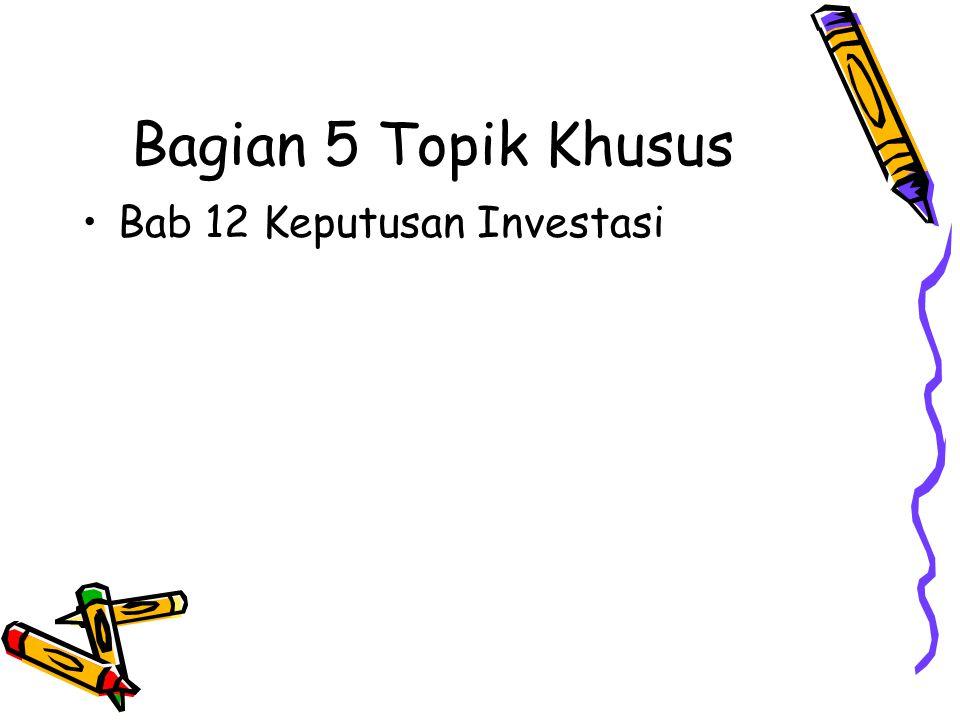 Bagian 5 Topik Khusus Bab 12 Keputusan Investasi