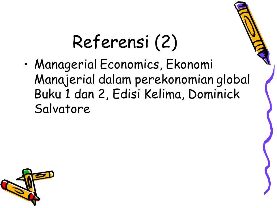 Referensi (2) Managerial Economics, Ekonomi Manajerial dalam perekonomian global Buku 1 dan 2, Edisi Kelima, Dominick Salvatore