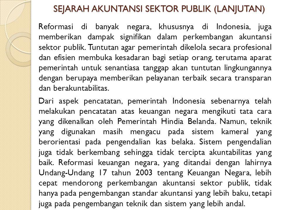 SEJARAH AKUNTANSI SEKTOR PUBLIK (LANJUTAN) Reformasi di banyak negara, khususnya di Indonesia, juga memberikan dampak signifikan dalam perkembangan akuntansi sektor publik.