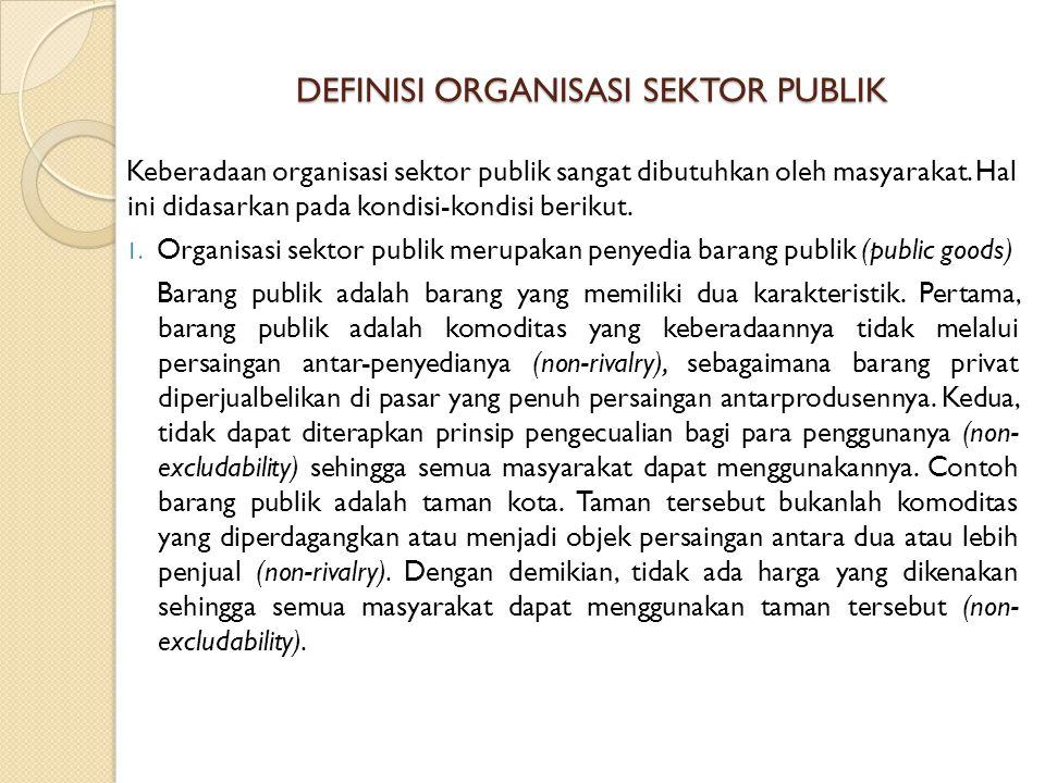 DEFINISI ORGANISASI SEKTOR PUBLIK (LANJUTAN) Dari pengertian di atas, rasanya sulit mengharapkan perusahaan yang berorientasi profit untuk melakukan penyediaan barang publik.