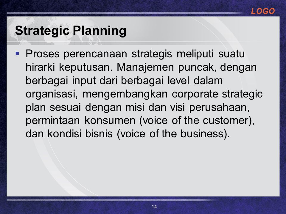 LOGO Strategic Planning  Proses perencanaan strategis meliputi suatu hirarki keputusan. Manajemen puncak, dengan berbagai input dari berbagai level d