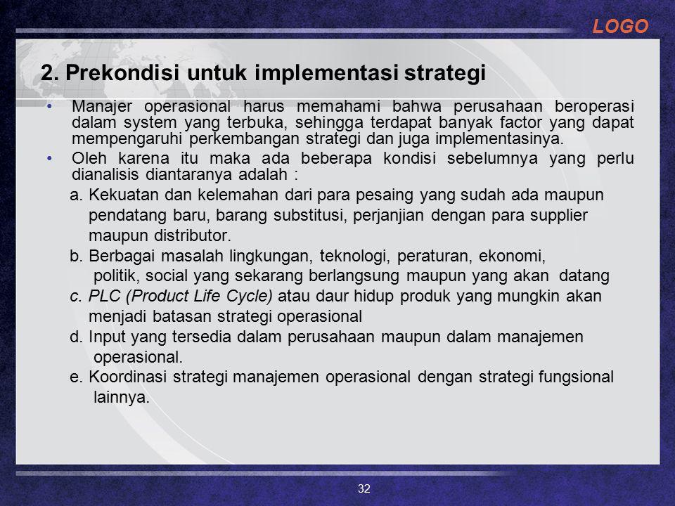 LOGO 2. Prekondisi untuk implementasi strategi Manajer operasional harus memahami bahwa perusahaan beroperasi dalam system yang terbuka, sehingga terd