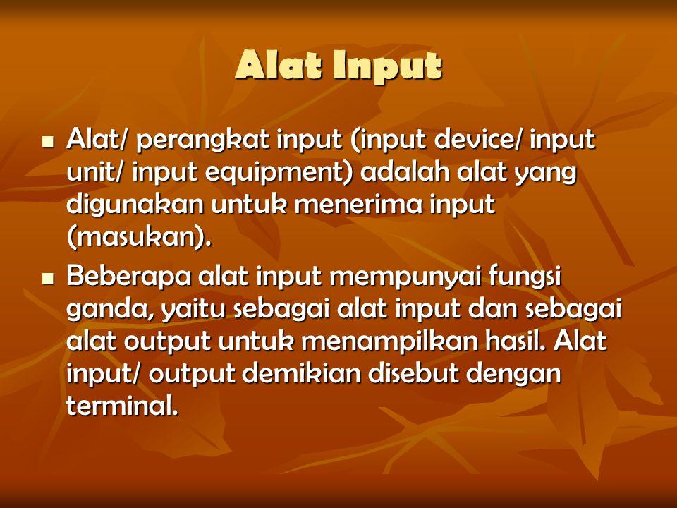 Alat Input Alat/ perangkat input (input device/ input unit/ input equipment) adalah alat yang digunakan untuk menerima input (masukan). Alat/ perangka
