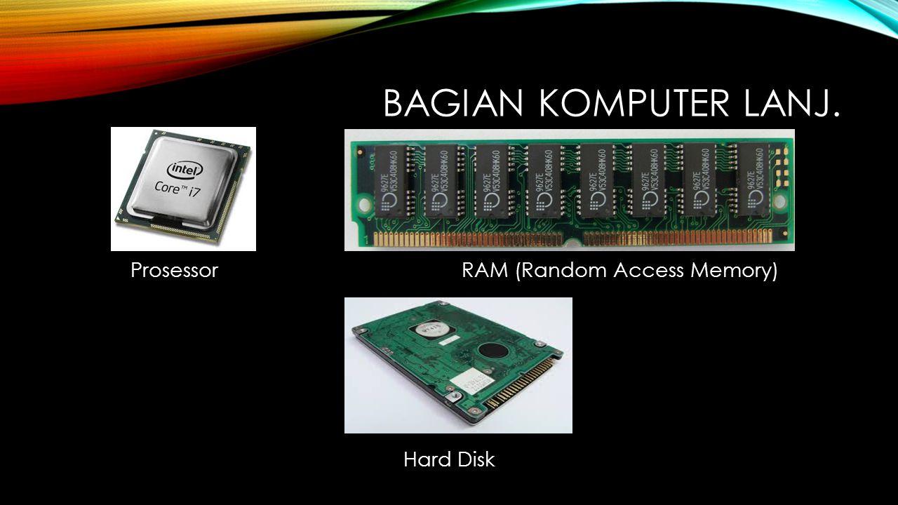 BAGIAN KOMPUTER LANJ. ProsessorRAM (Random Access Memory) Hard Disk