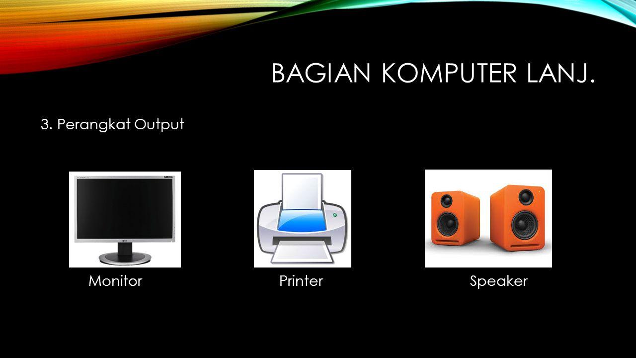 BAGIAN KOMPUTER LANJ. 3. Perangkat Output MonitorPrinterSpeaker