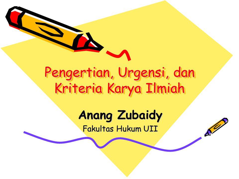 Pengertian, Urgensi, dan Kriteria Karya Ilmiah Anang Zubaidy Fakultas Hukum UII