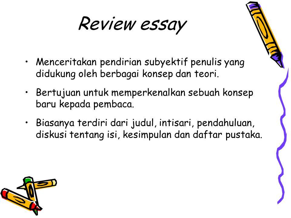 Review essay Menceritakan pendirian subyektif penulis yang didukung oleh berbagai konsep dan teori. Bertujuan untuk memperkenalkan sebuah konsep baru