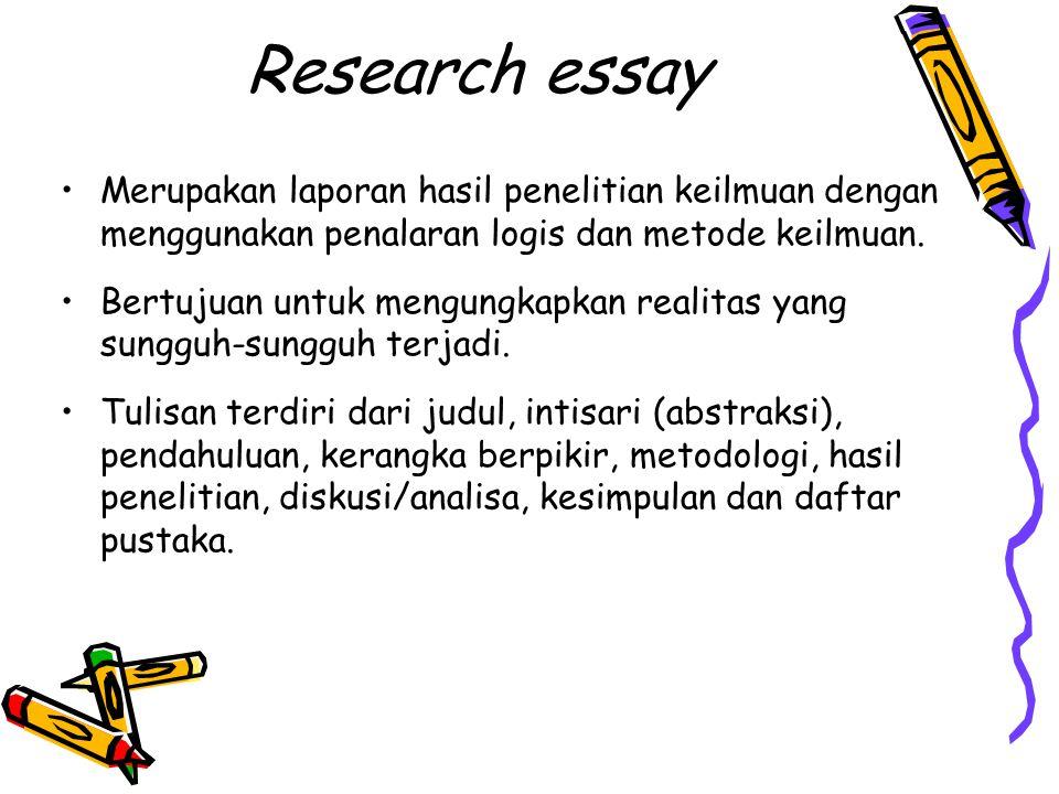 Research essay Merupakan laporan hasil penelitian keilmuan dengan menggunakan penalaran logis dan metode keilmuan. Bertujuan untuk mengungkapkan reali