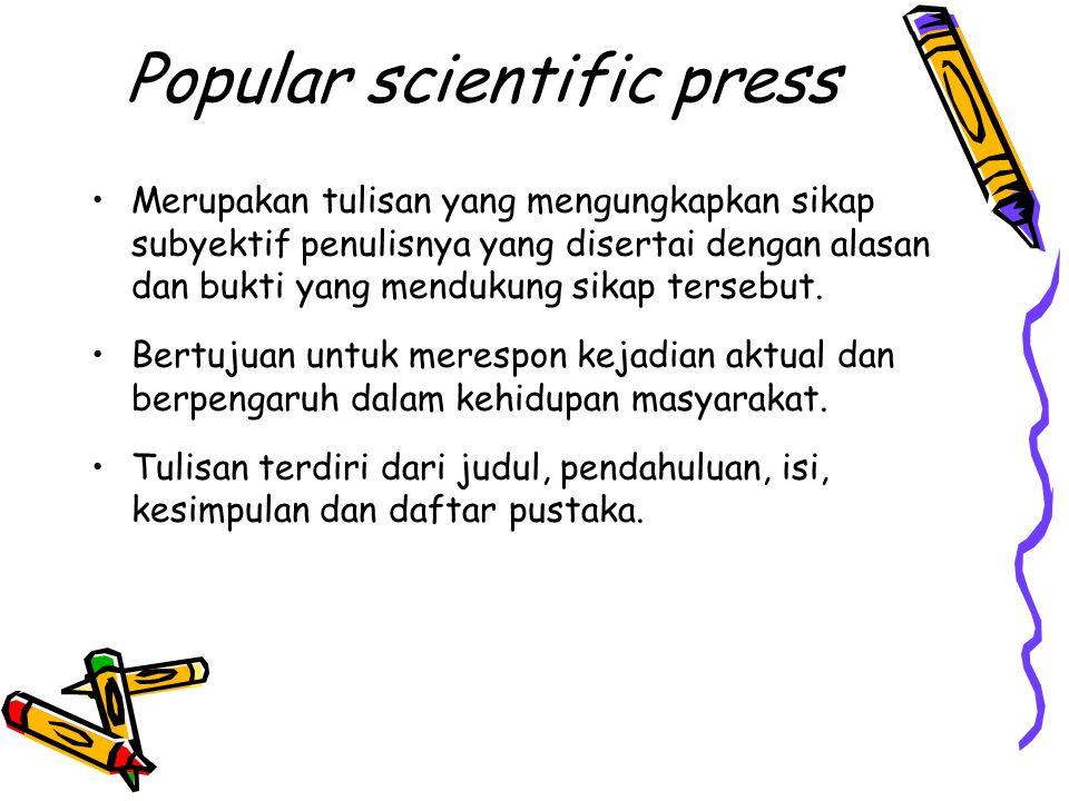 Popular scientific press Merupakan tulisan yang mengungkapkan sikap subyektif penulisnya yang disertai dengan alasan dan bukti yang mendukung sikap te
