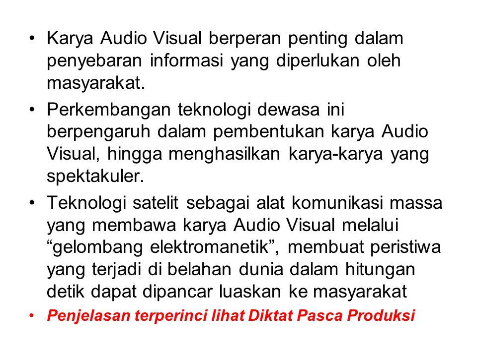 Karya Audio Visual berperan penting dalam penyebaran informasi yang diperlukan oleh masyarakat. Perkembangan teknologi dewasa ini berpengaruh dalam pe