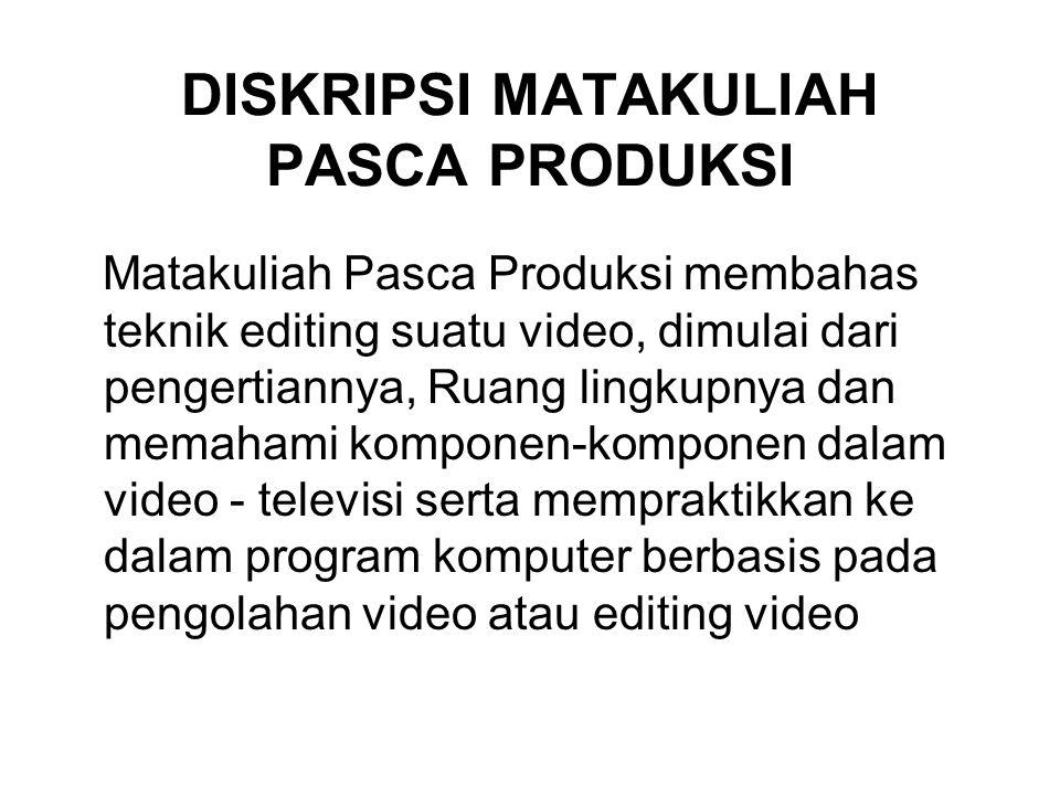 DISKRIPSI MATAKULIAH PASCA PRODUKSI Matakuliah Pasca Produksi membahas teknik editing suatu video, dimulai dari pengertiannya, Ruang lingkupnya dan me