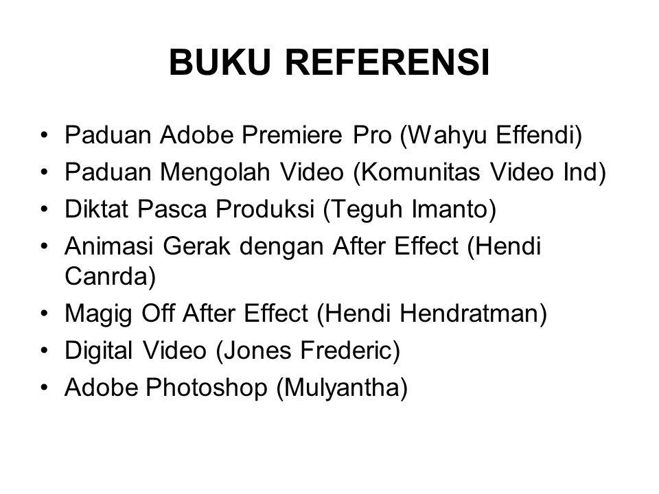 BUKU REFERENSI Paduan Adobe Premiere Pro (Wahyu Effendi) Paduan Mengolah Video (Komunitas Video Ind) Diktat Pasca Produksi (Teguh Imanto) Animasi Gerak dengan After Effect (Hendi Canrda) Magig Off After Effect (Hendi Hendratman) Digital Video (Jones Frederic) Adobe Photoshop (Mulyantha)