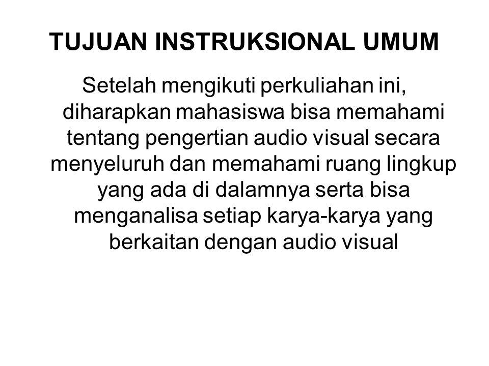 TUJUAN INSTRUKSIONAL UMUM Setelah mengikuti perkuliahan ini, diharapkan mahasiswa bisa memahami tentang pengertian audio visual secara menyeluruh dan memahami ruang lingkup yang ada di dalamnya serta bisa menganalisa setiap karya-karya yang berkaitan dengan audio visual