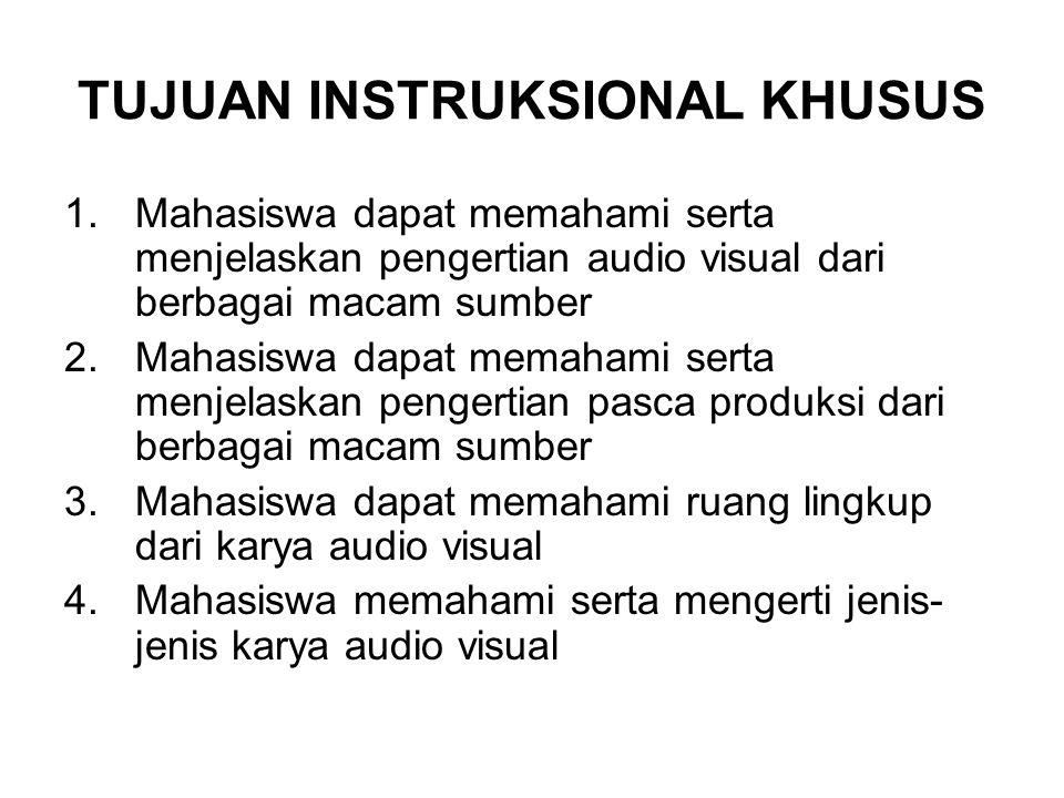 TUJUAN INSTRUKSIONAL KHUSUS 1.Mahasiswa dapat memahami serta menjelaskan pengertian audio visual dari berbagai macam sumber 2.Mahasiswa dapat memahami serta menjelaskan pengertian pasca produksi dari berbagai macam sumber 3.Mahasiswa dapat memahami ruang lingkup dari karya audio visual 4.Mahasiswa memahami serta mengerti jenis- jenis karya audio visual