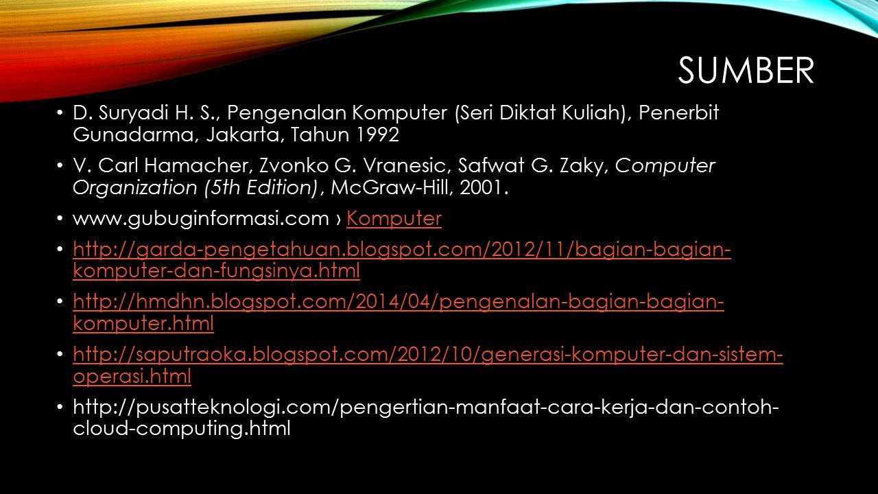 SUMBER D. Suryadi H. S., Pengenalan Komputer (Seri Diktat Kuliah), Penerbit Gunadarma, Jakarta, Tahun 1992 V. Carl Hamacher, Zvonko G. Vranesic, Safwa