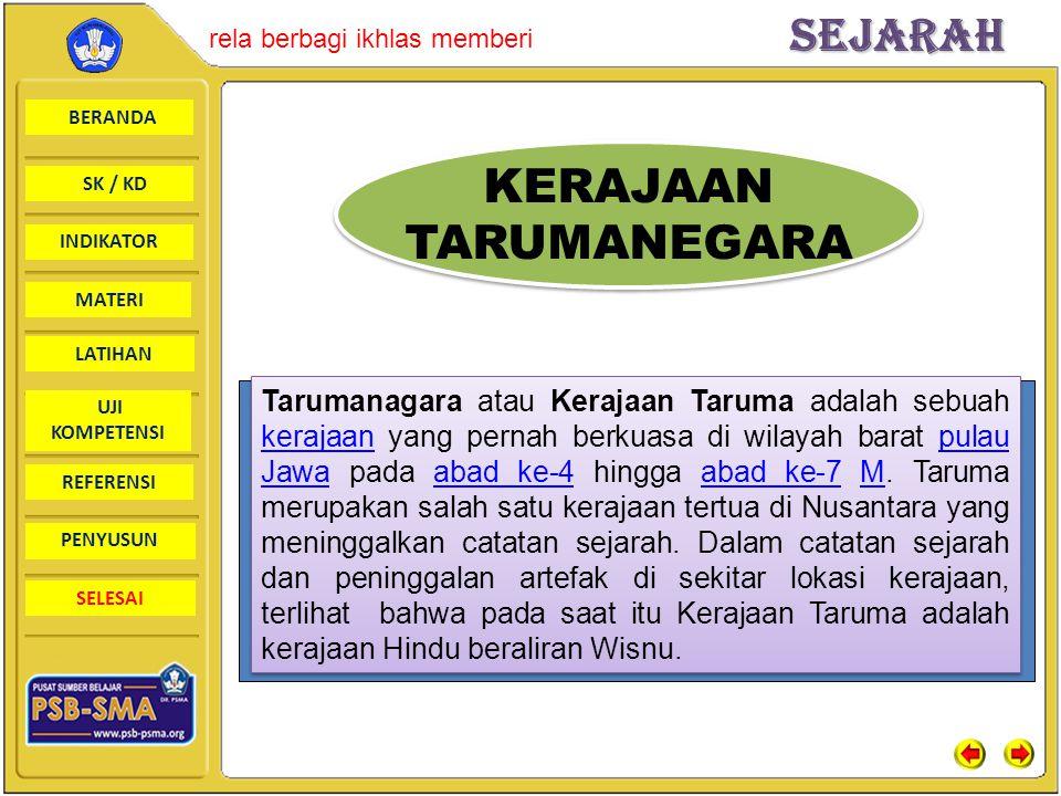 BERANDA SK / KD INDIKATORSejarah rela berbagi ikhlas memberi MATERI LATIHAN UJI KOMPETENSI REFERENSI PENYUSUN SELESAI KERAJAAN TARUMANEGARA KERAJAAN TARUMANEGARA Tarumanagara atau Kerajaan Taruma adalah sebuah kerajaan yang pernah berkuasa di wilayah barat pulau Jawa pada abad ke-4 hingga abad ke-7 M.