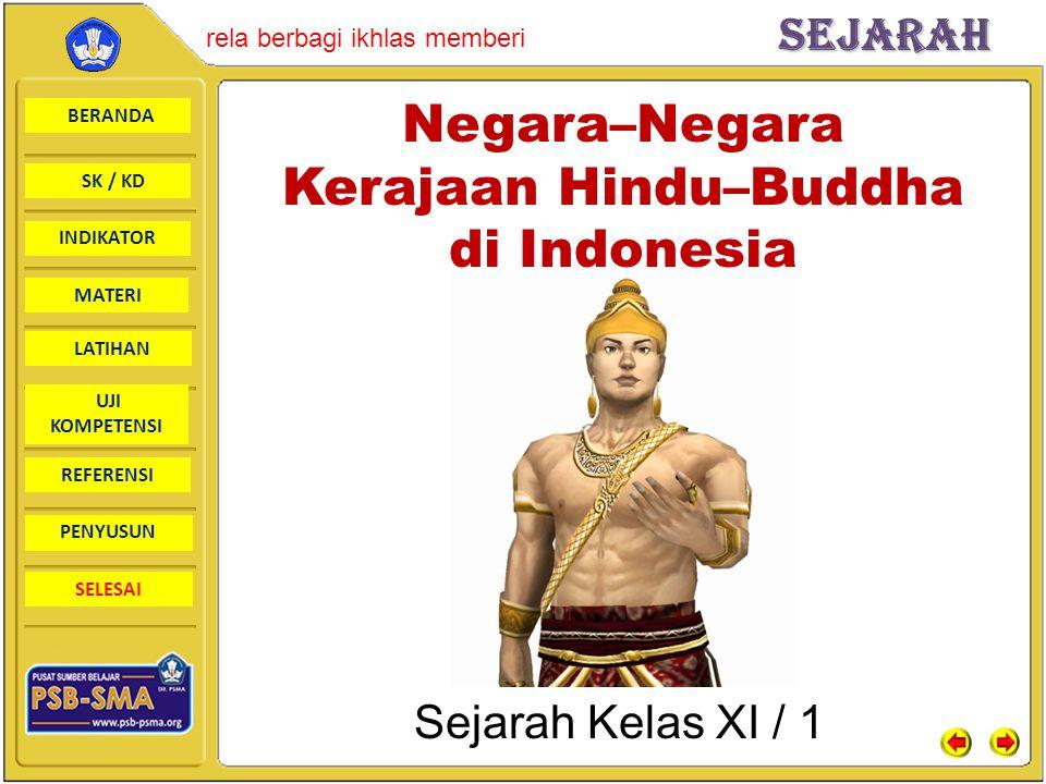 BERANDA SK / KD INDIKATORSejarah rela berbagi ikhlas memberi MATERI LATIHAN UJI KOMPETENSI REFERENSI PENYUSUN SELESAI Negara–Negara Kerajaan Hindu–Bud