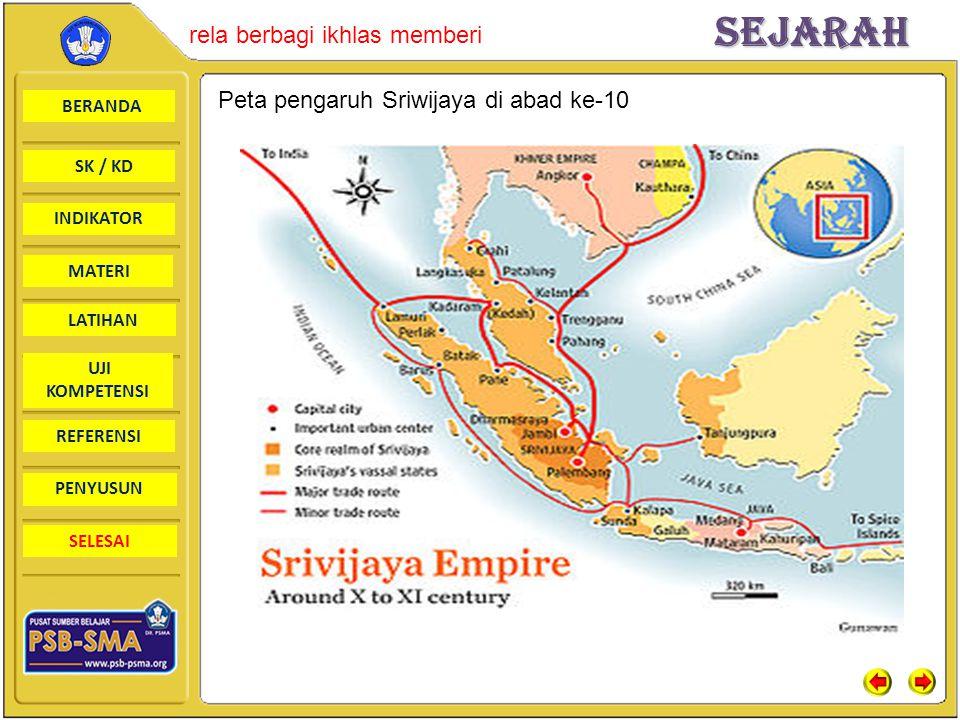 BERANDA SK / KD INDIKATORSejarah rela berbagi ikhlas memberi MATERI LATIHAN UJI KOMPETENSI REFERENSI PENYUSUN SELESAI Peta pengaruh Sriwijaya di abad ke-10