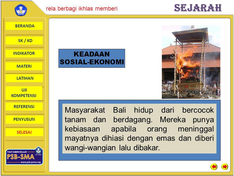 BERANDA SK / KD INDIKATORSejarah rela berbagi ikhlas memberi MATERI LATIHAN UJI KOMPETENSI REFERENSI PENYUSUN SELESAI KEADAAN SOSIAL-EKONOMI Masyarakat Bali hidup dari bercocok tanam dan berdagang.