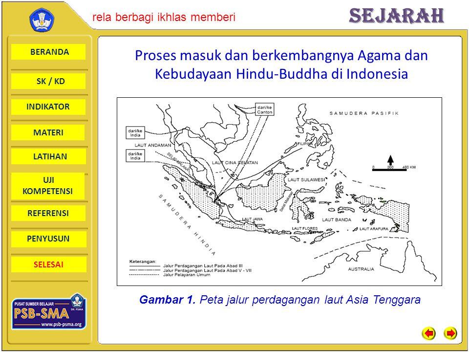 BERANDA SK / KD INDIKATORSejarah rela berbagi ikhlas memberi MATERI LATIHAN UJI KOMPETENSI REFERENSI PENYUSUN SELESAI Proses masuk dan berkembangnya Agama dan Kebudayaan Hindu-Buddha di Indonesia Gambar 1.