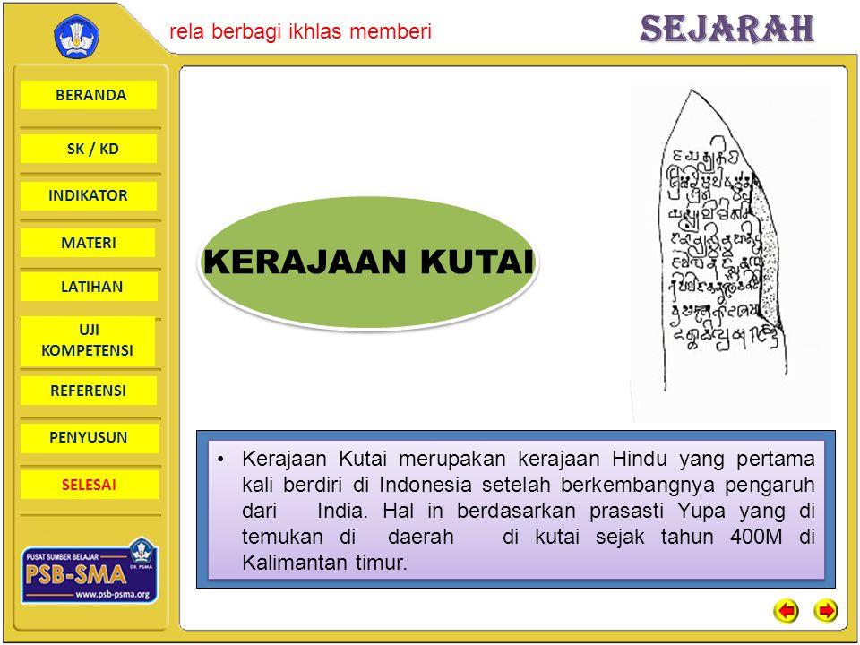 BERANDA SK / KD INDIKATORSejarah rela berbagi ikhlas memberi MATERI LATIHAN UJI KOMPETENSI REFERENSI PENYUSUN SELESAI KERAJAAN KUTAI Kerajaan Kutai merupakan kerajaan Hindu yang pertama kali berdiri di Indonesia setelah berkembangnya pengaruh dari India.