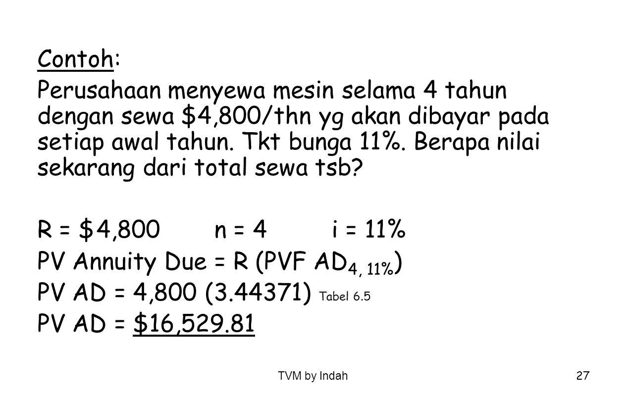 TVM by Indah 27 Contoh: Perusahaan menyewa mesin selama 4 tahun dengan sewa $4,800/thn yg akan dibayar pada setiap awal tahun. Tkt bunga 11%. Berapa n