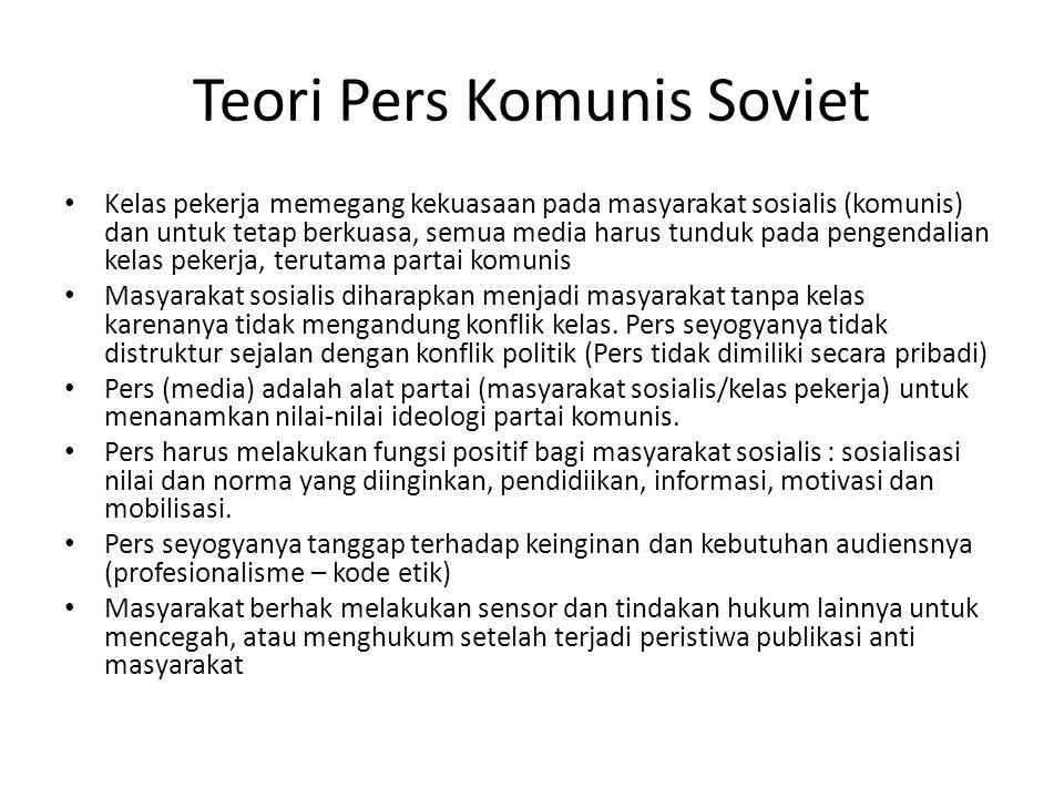 Teori Pers Komunis Soviet Kelas pekerja memegang kekuasaan pada masyarakat sosialis (komunis) dan untuk tetap berkuasa, semua media harus tunduk pada