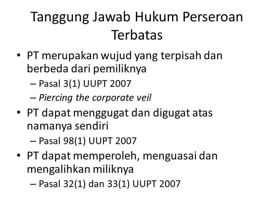 Tanggung Jawab Hukum Perseroan Terbatas PT merupakan wujud yang terpisah dan berbeda dari pemiliknya – Pasal 3(1) UUPT 2007 – Piercing the corporate v
