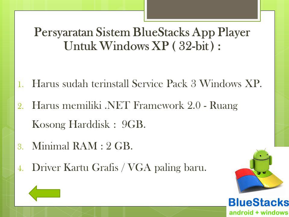 Persyaratan Sistem BlueStacks App Player Untuk Windows XP ( 32-bit ) : 1. Harus sudah terinstall Service Pack 3 Windows XP. 2. Harus memiliki.NET Fram