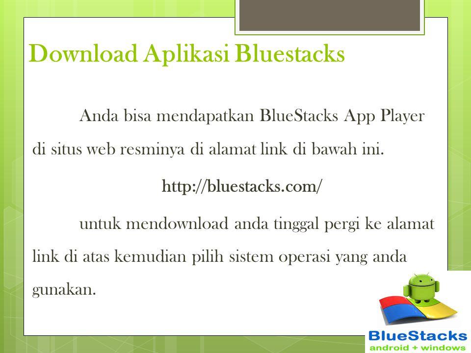 Download Aplikasi Bluestacks Anda bisa mendapatkan BlueStacks App Player di situs web resminya di alamat link di bawah ini. http://bluestacks.com/ unt
