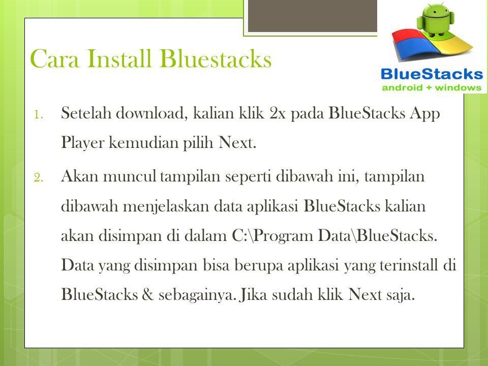 Cara Install Bluestacks 1. Setelah download, kalian klik 2x pada BlueStacks App Player kemudian pilih Next. 2. Akan muncul tampilan seperti dibawah in