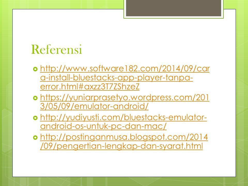 Referensi  http://www.software182.com/2014/09/car a-install-bluestacks-app-player-tanpa- error.html#axzz3T7ZShzeZ http://www.software182.com/2014/09/