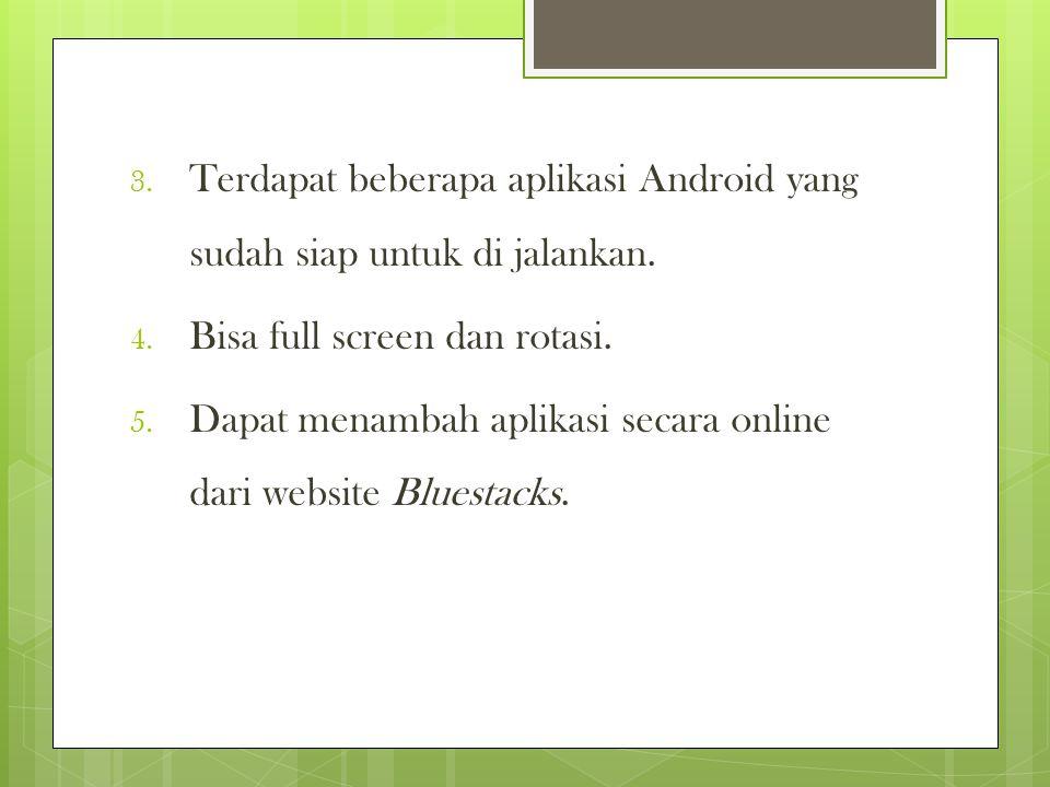 Kekurangan Bluestacks 1. Tidak terdapat layar depan (home screen) untuk menambahkan widget.