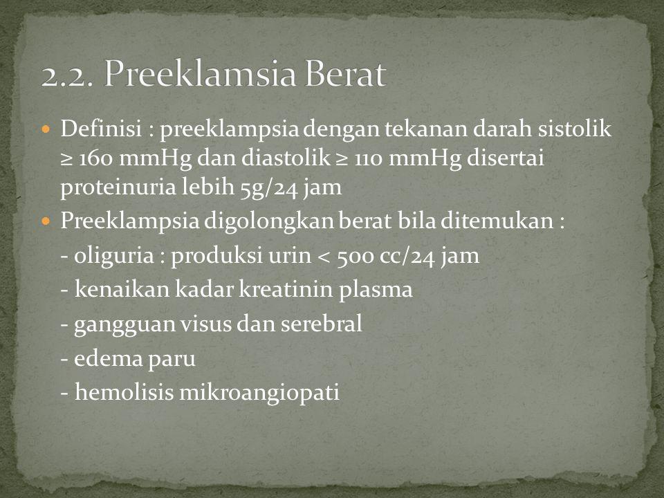 Definisi : preeklampsia dengan tekanan darah sistolik ≥ 160 mmHg dan diastolik ≥ 110 mmHg disertai proteinuria lebih 5g/24 jam Preeklampsia digolongkan berat bila ditemukan : - oliguria : produksi urin < 500 cc/24 jam - kenaikan kadar kreatinin plasma - gangguan visus dan serebral - edema paru - hemolisis mikroangiopati
