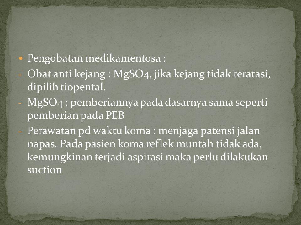 Pengobatan medikamentosa : - Obat anti kejang : MgSO4, jika kejang tidak teratasi, dipilih tiopental.