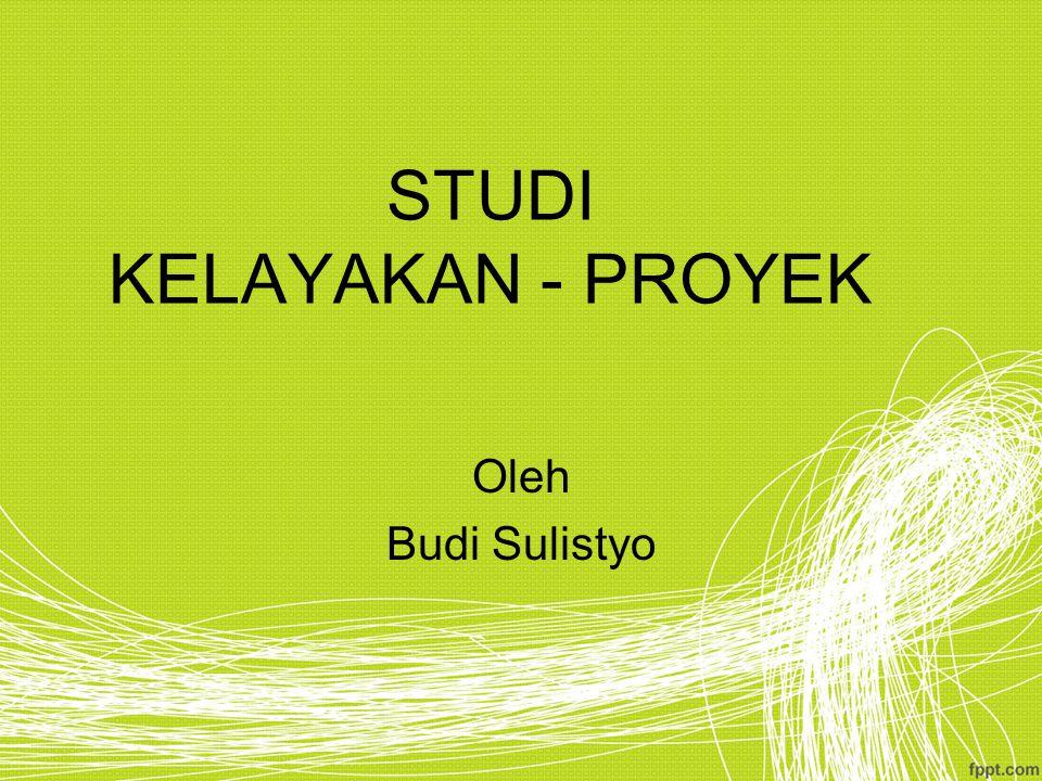 STUDI KELAYAKAN - PROYEK Oleh Budi Sulistyo