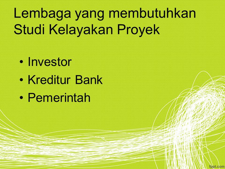 Lembaga yang membutuhkan Studi Kelayakan Proyek Investor Kreditur Bank Pemerintah