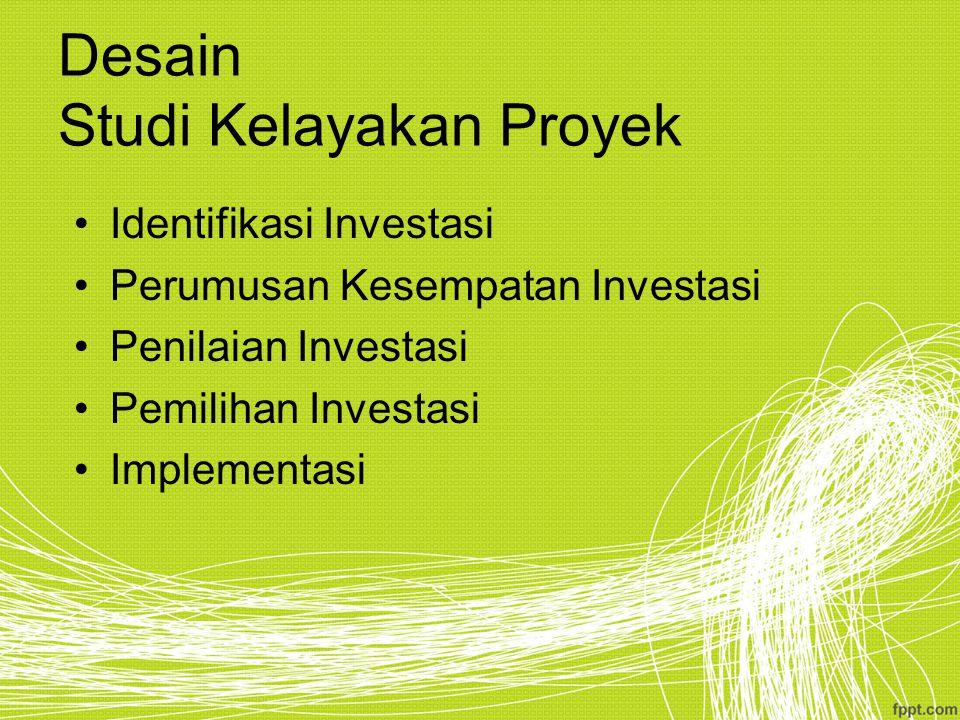 Desain Studi Kelayakan Proyek Identifikasi Investasi Perumusan Kesempatan Investasi Penilaian Investasi Pemilihan Investasi Implementasi