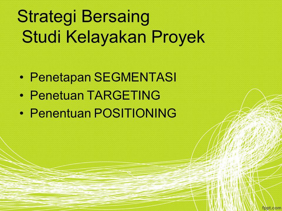 Strategi Bersaing Studi Kelayakan Proyek Penetapan SEGMENTASI Penetuan TARGETING Penentuan POSITIONING
