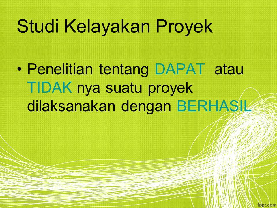 Studi Kelayakan Proyek Penelitian tentang DAPAT atau TIDAK nya suatu proyek dilaksanakan dengan BERHASIL