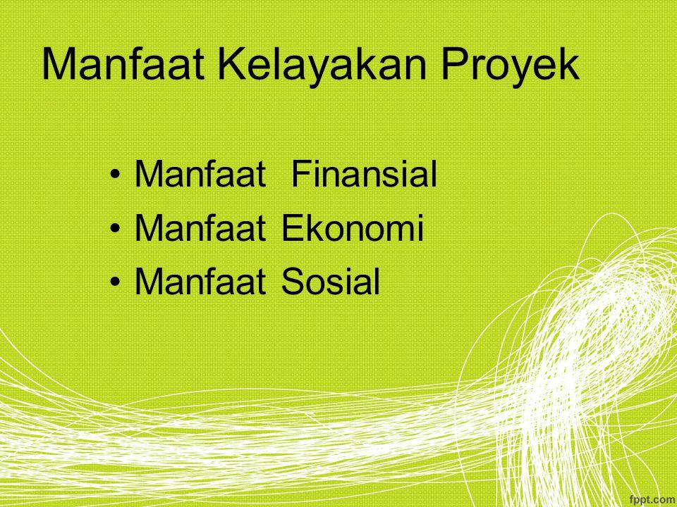 Manfaat Kelayakan Proyek Manfaat Finansial Manfaat Ekonomi Manfaat Sosial