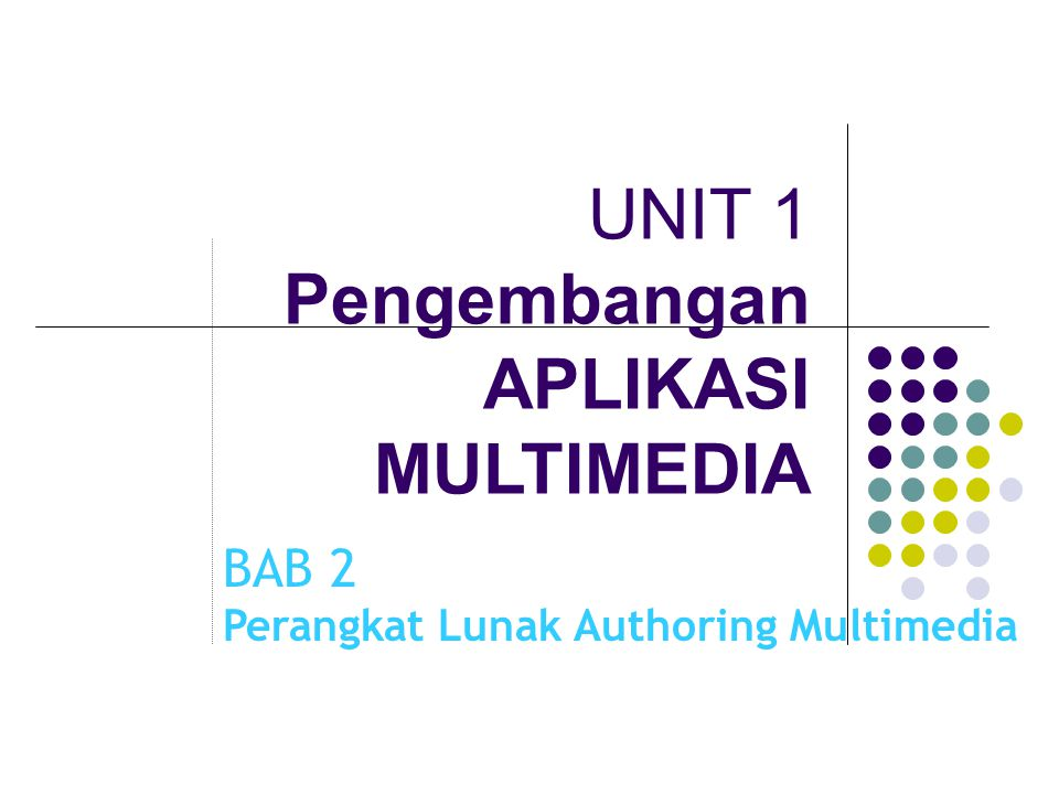 UNIT 1 Pengembangan APLIKASI MULTIMEDIA BAB 2 Perangkat Lunak Authoring Multimedia