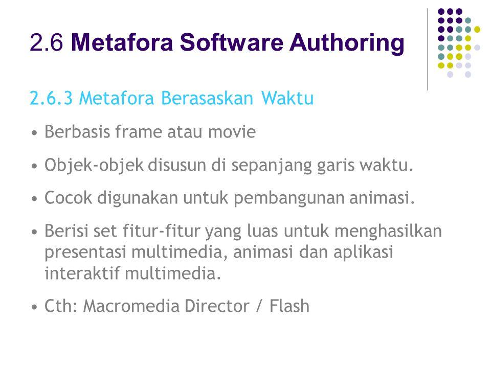 2.6.3 Metafora Berasaskan Waktu Berbasis frame atau movie Objek-objek disusun di sepanjang garis waktu.