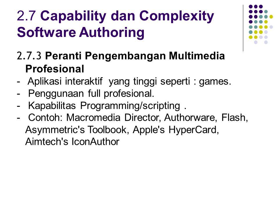 2.7 Capability dan Complexity Software Authoring 2.7.3 Peranti Pengembangan Multimedia Profesional - Aplikasi interaktif yang tinggi seperti : games.