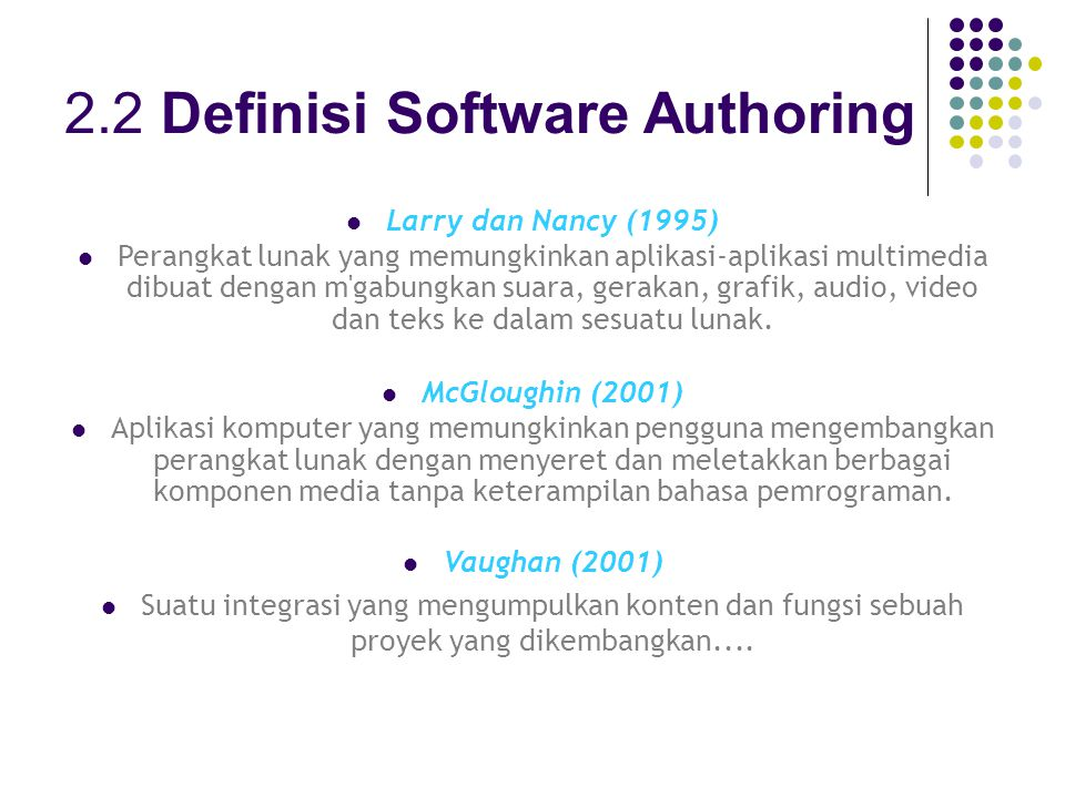 2.6 Metafora Software Authoring 2.6.4 Metafora Berasaskan Slide Berasaskan presentasi slide atau slide show Kelebihan: boleh digunakan pada kedua-dua persekitaran Windows dan juga persekitaran Macintosh.