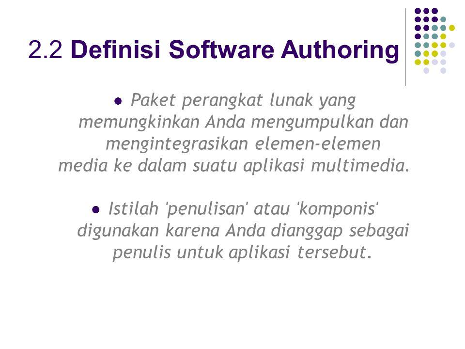 2.2 Definisi Software Authoring Paket perangkat lunak yang memungkinkan Anda mengumpulkan dan mengintegrasikan elemen-elemen media ke dalam suatu aplikasi multimedia.