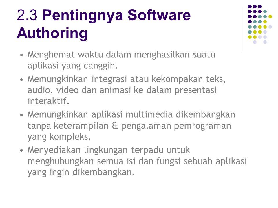 2.4 Kriteria Pemilihan Software Authoring  Mendukung Fitur Mengedit: peralatan mengedit elemen-elemen multimedia: grafis, animasi, teks, audio digital, video.