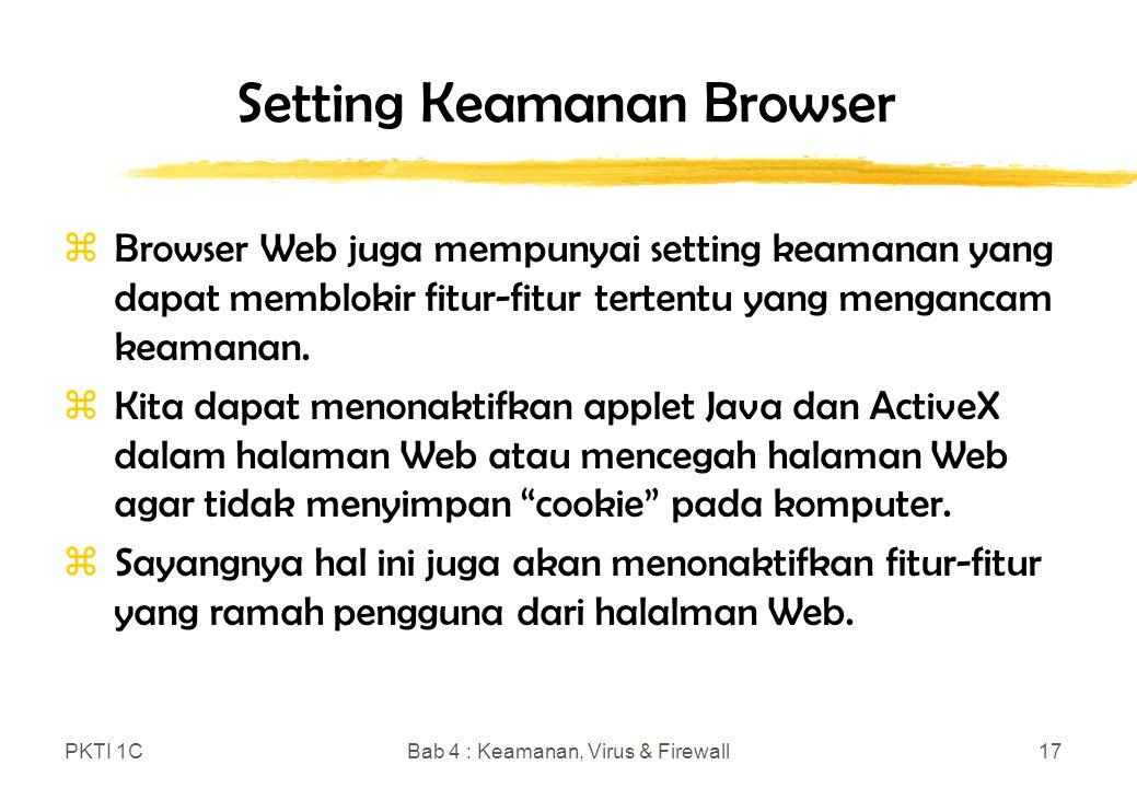PKTI 1CBab 4 : Keamanan, Virus & Firewall17 Setting Keamanan Browser zBrowser Web juga mempunyai setting keamanan yang dapat memblokir fitur-fitur tertentu yang mengancam keamanan.